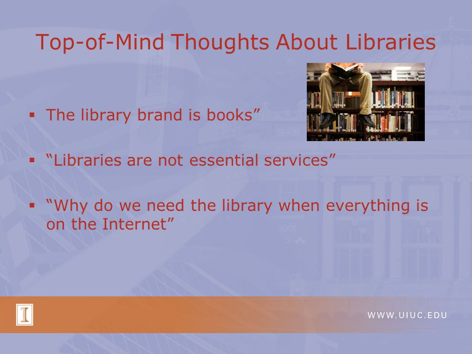 "Top-of-Mind Thoughts About Libraries  The library brand is books""  ""Libraries are not essential services""  ""Why do we need the library when everyth"