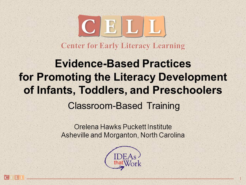 1 Evidence-Based Practices for Promoting the Literacy Development of Infants, Toddlers, and Preschoolers Classroom-Based Training Orelena Hawks Pucket