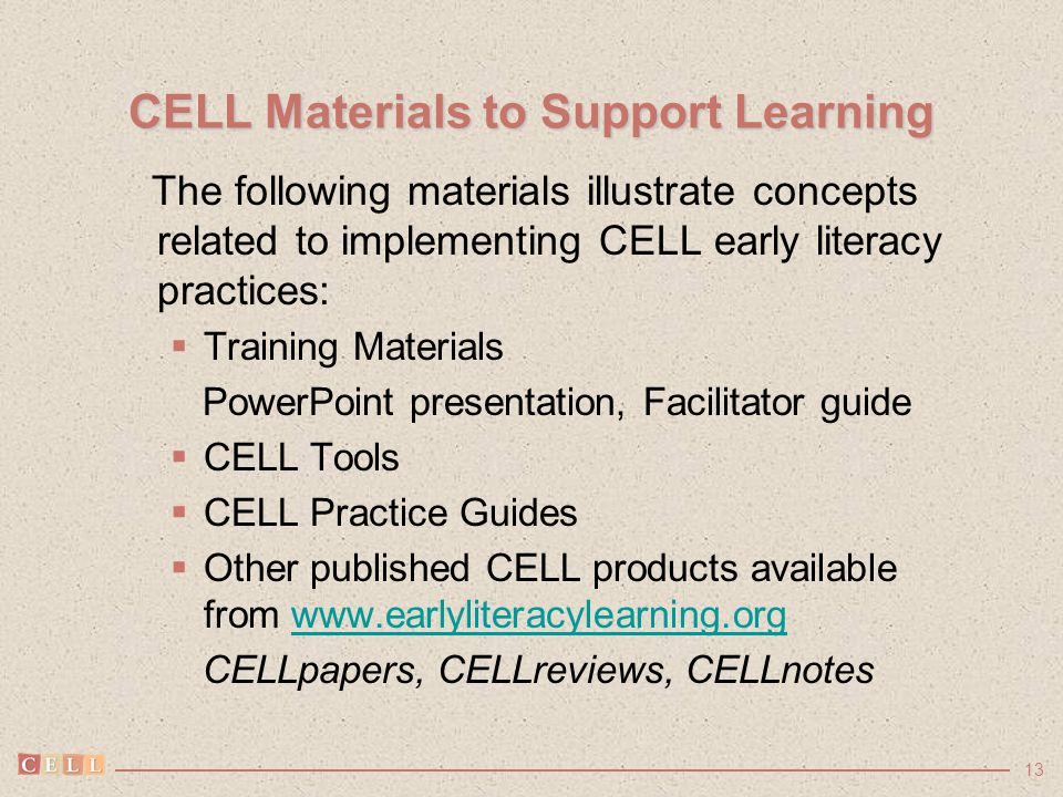 13 CELL Materials to Support Learning The following materials illustrate concepts related to implementing CELL early literacy practices:  Training Ma