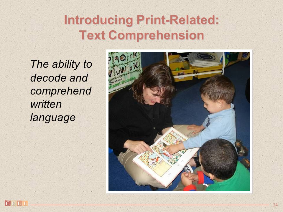 34 Introducing Print-Related: Text Comprehension The ability to decode and comprehend written language