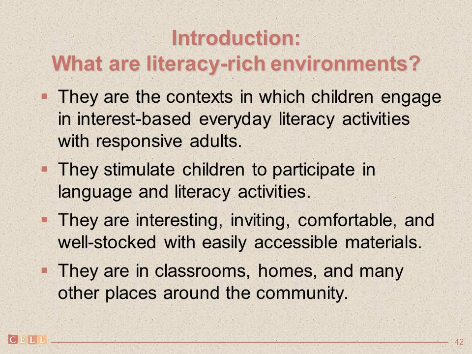 42 Introduction: What are literacy-rich environments?  They are the contexts in which children engage in interest-based everyday literacy activities