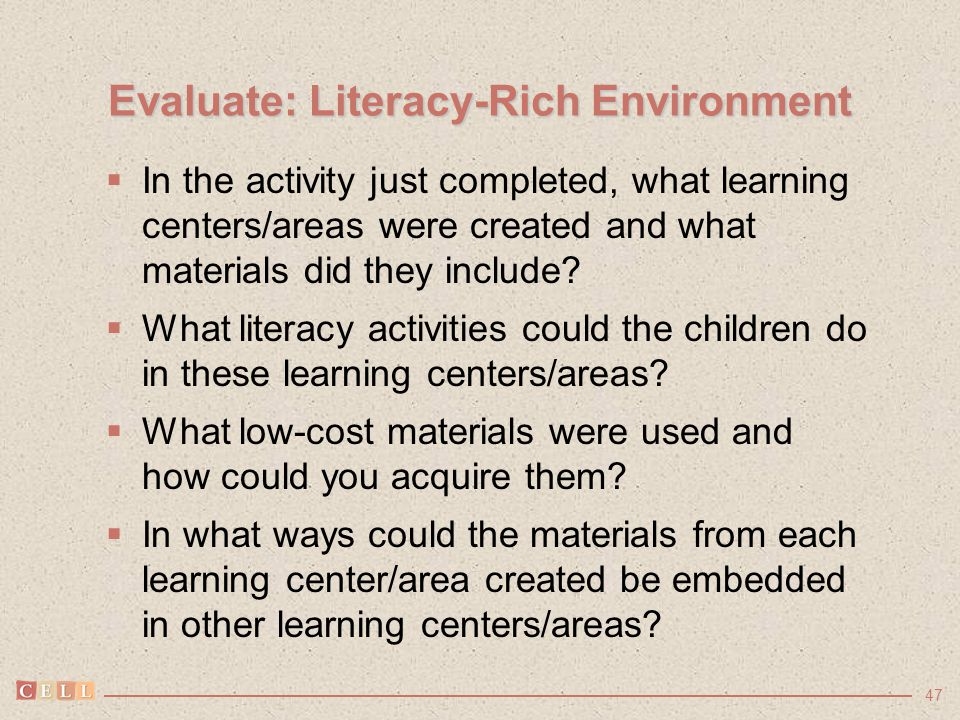 47 Evaluate: Literacy-Rich Environment  In the activity just completed, what learning centers/areas were created and what materials did they include?