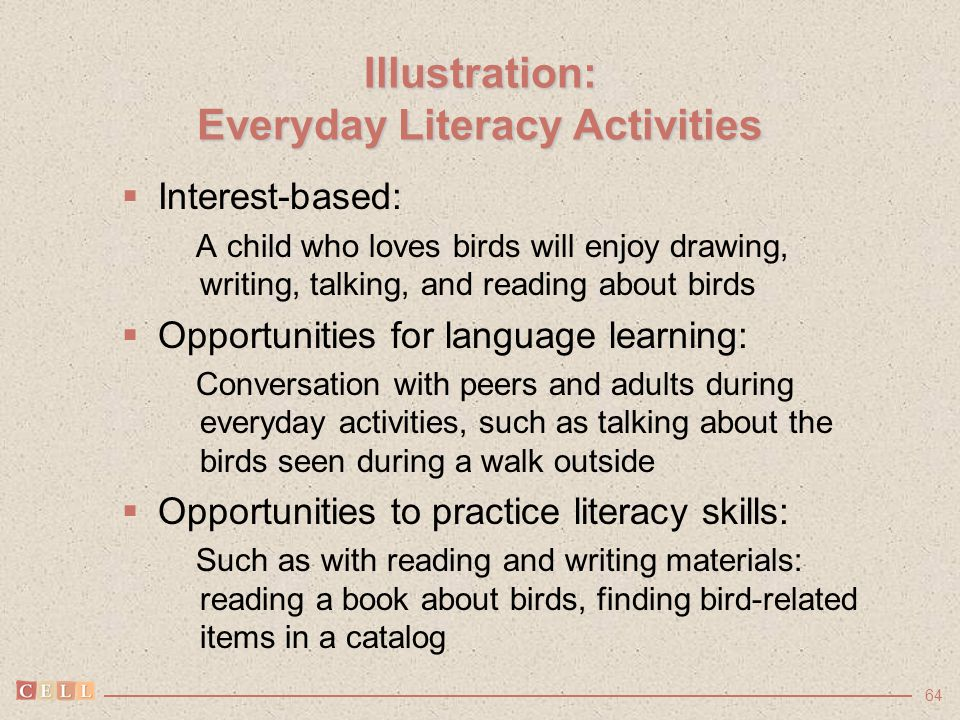 64 Illustration: Everyday Literacy Activities  Interest-based: A child who loves birds will enjoy drawing, writing, talking, and reading about birds