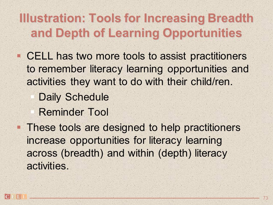 73 Illustration: Tools for Increasing Breadth and Depth of Learning Opportunities  CELL has two more tools to assist practitioners to remember litera
