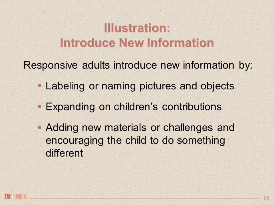 85 Illustration: Introduce New Information Responsive adults introduce new information by:  Labeling or naming pictures and objects  Expanding on ch