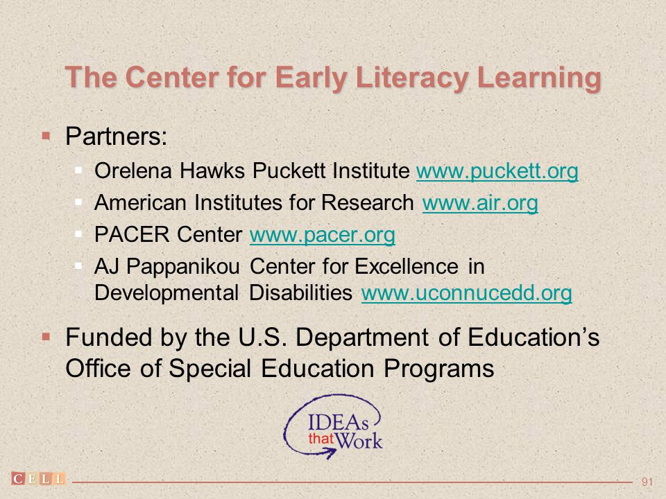 91 The Center for Early Literacy Learning  Partners:  Orelena Hawks Puckett Institute www.puckett.orgwww.puckett.org  American Institutes for Resea