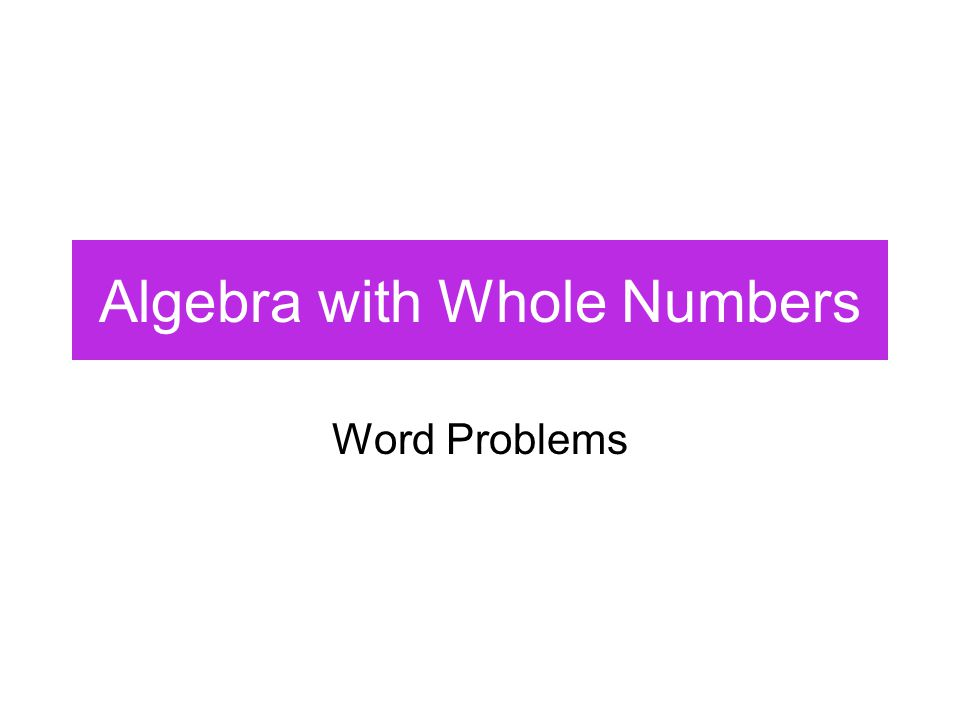 Algebra with Whole Numbers Word Problems