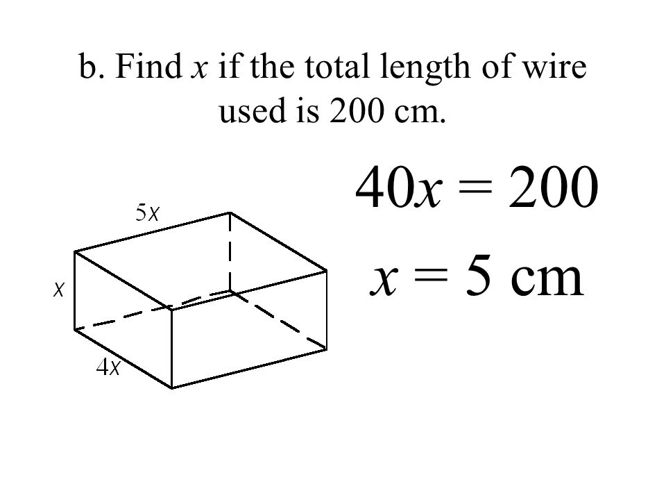 b. Find x if the total length of wire used is 200 cm. 40x = 200 x = 5 cm
