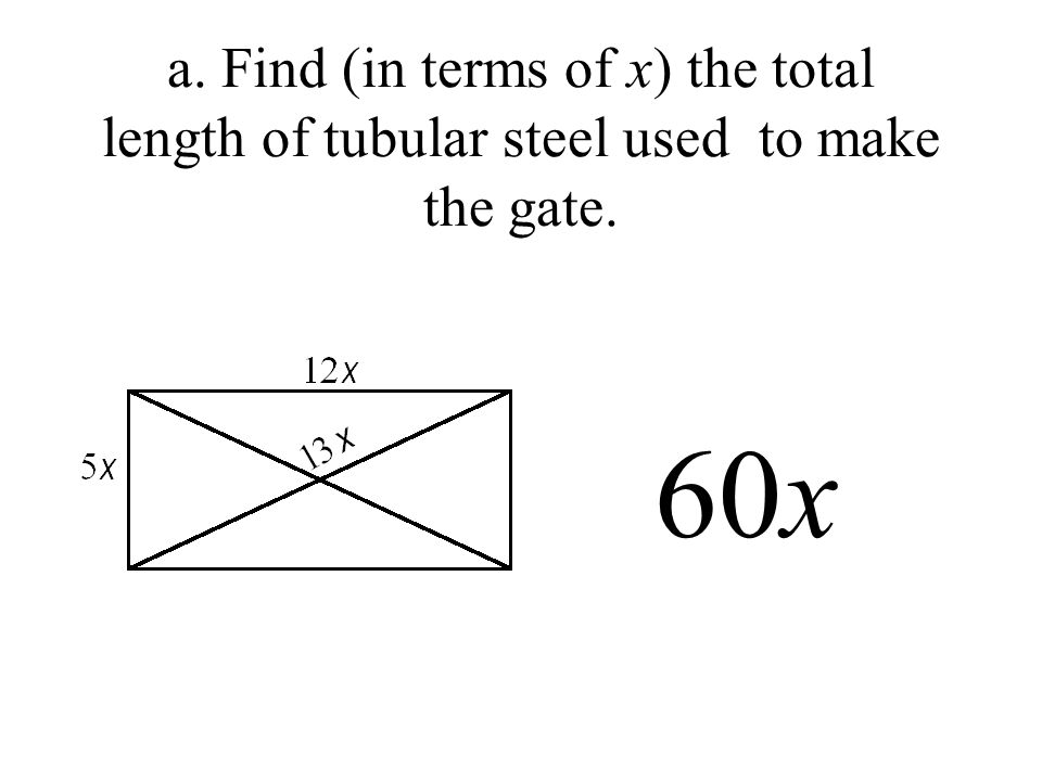 a. Find (in terms of x) the total length of tubular steel used to make the gate. 60x