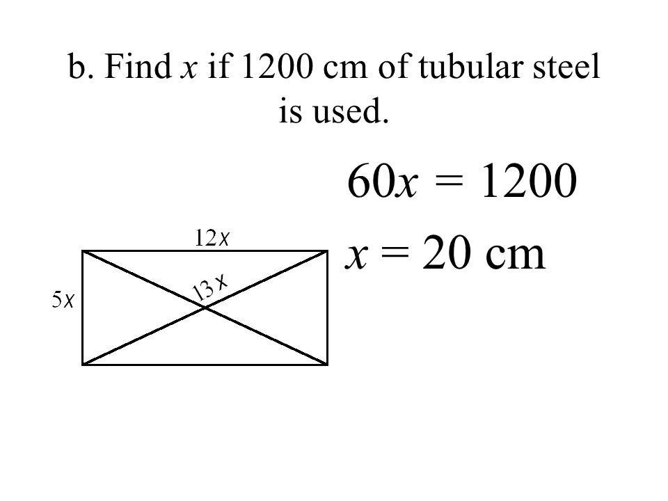 b. Find x if 1200 cm of tubular steel is used. 60x = 1200 x = 20 cm