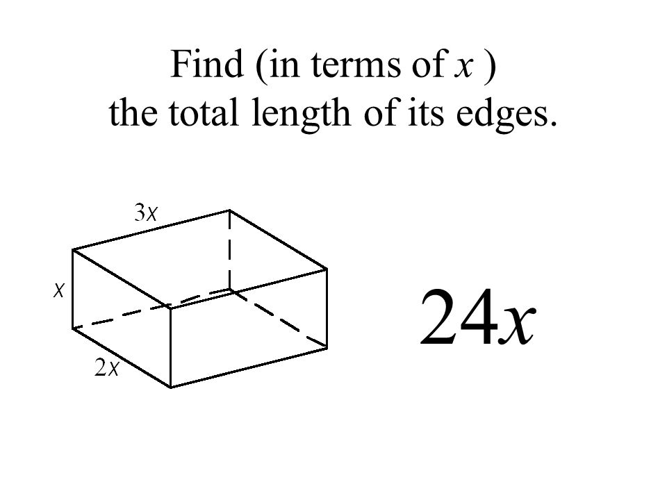 Find (in terms of x ) the total length of its edges. 24x