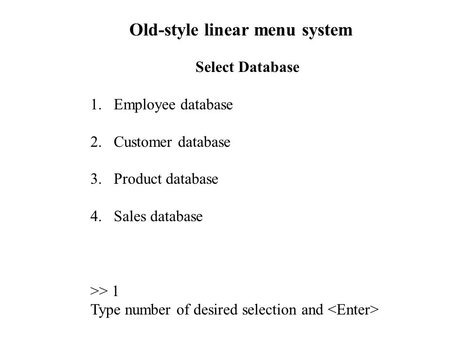 Select Database 1.Employee database 2.Customer database 3.Product database 4.Sales database >> 1 Type number of desired selection and Old-style linear menu system