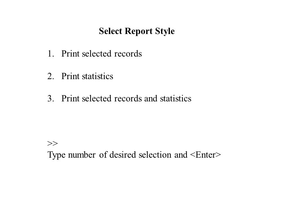 Select Report Style 1.Print selected records 2.Print statistics 3.Print selected records and statistics >> Type number of desired selection and
