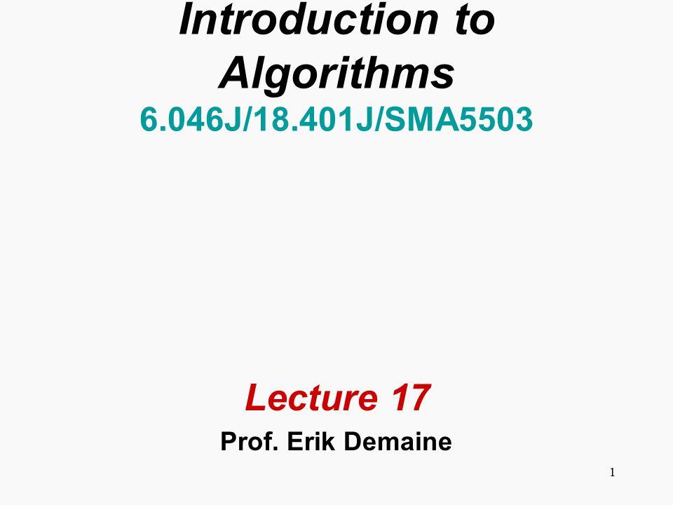 1 Introduction to Algorithms 6.046J/18.401J/SMA5503 Lecture 17 Prof. Erik Demaine