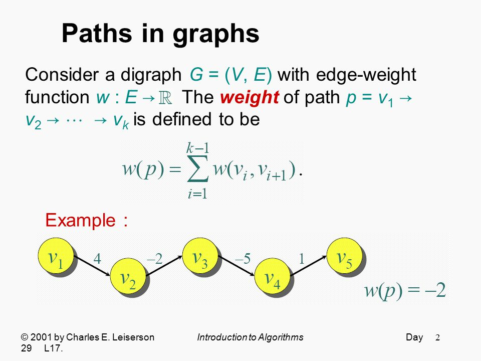 2 Paths in graphs Consider a digraph G = (V, E) with edge-weight function w : E →. The weight of path p = v 1 → v 2 →  → v k is defined to be Example