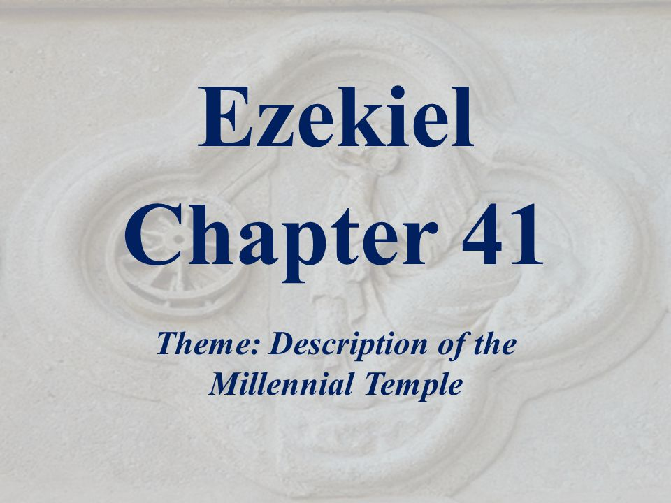 Ezekiel Chapter 41 Theme: Description of the Millennial Temple
