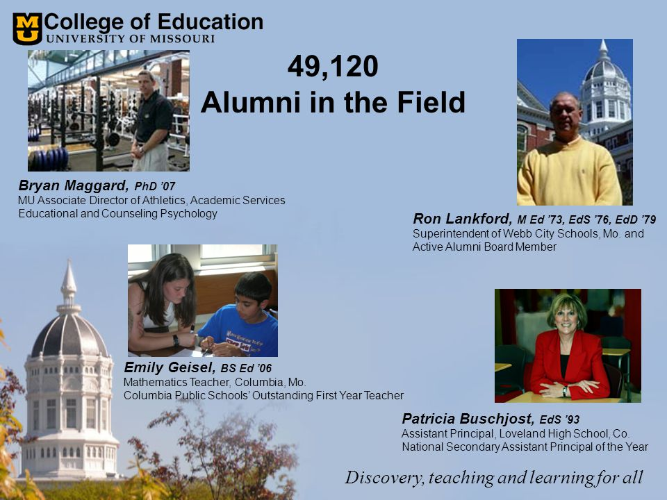 49,120 Alumni in the Field Patricia Buschjost, EdS '93 Assistant Principal, Loveland High School, Co.