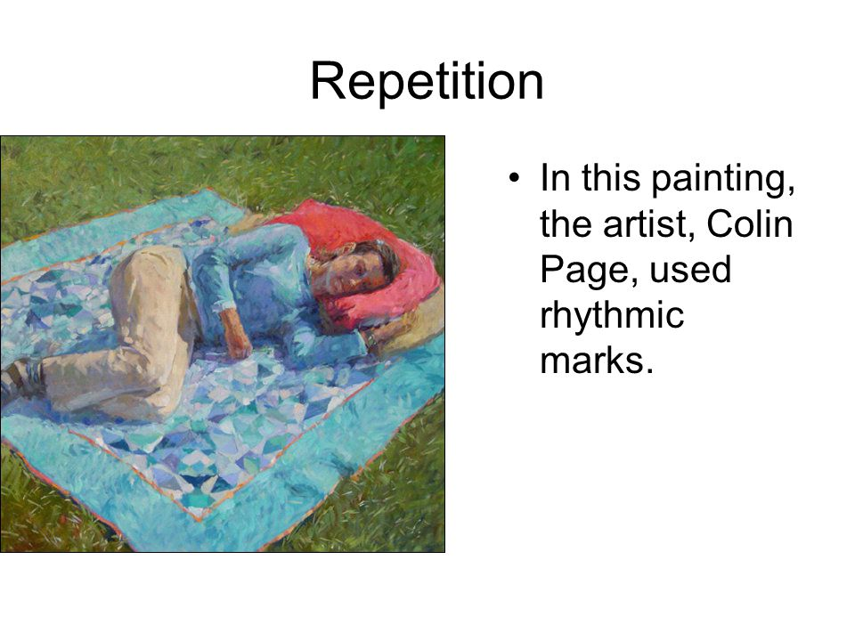 Repetition In this painting, the artist, Colin Page, used rhythmic marks.