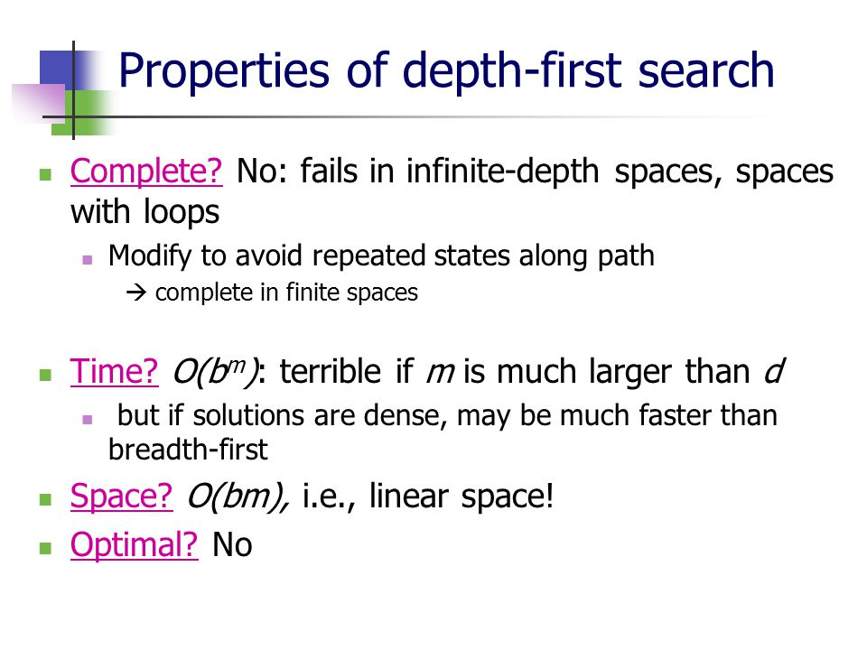 Properties of depth-first search Complete.