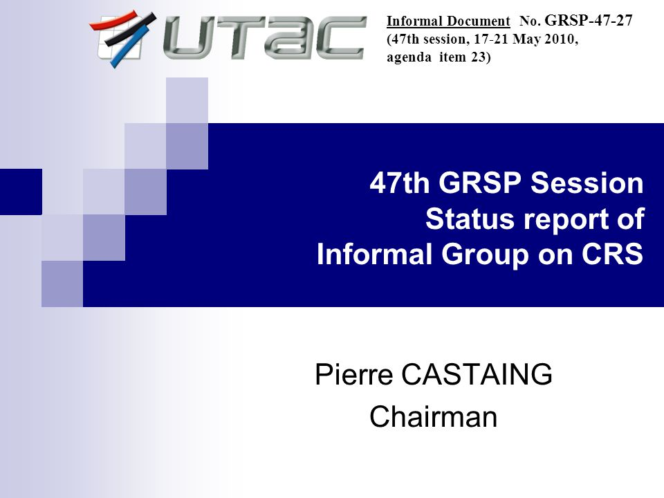 47th GRSP Session Status report of Informal Group on CRS Pierre CASTAING Chairman Informal Document No.