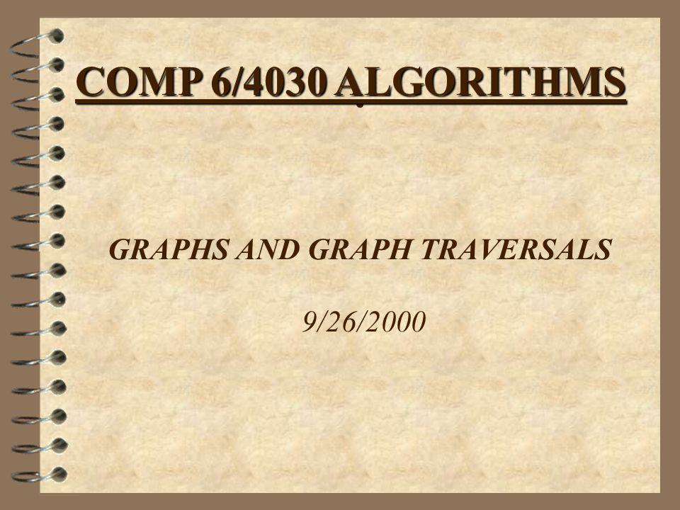 GRAPHS AND GRAPH TRAVERSALS 9/26/2000 COMP 6/4030 ALGORITHMS
