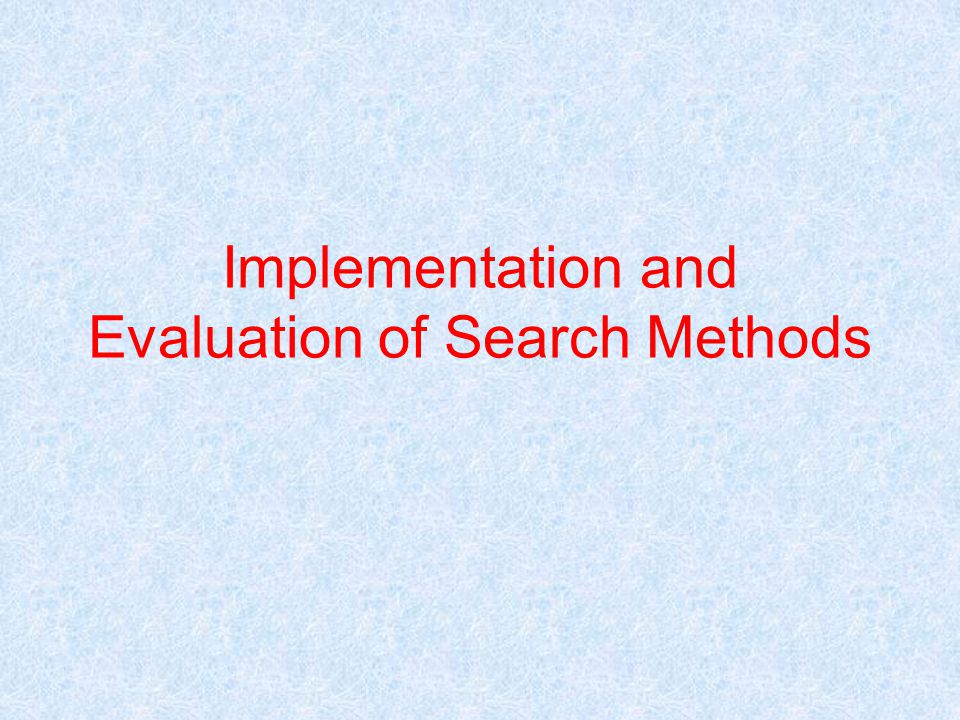 Implementation and Evaluation of Search Methods
