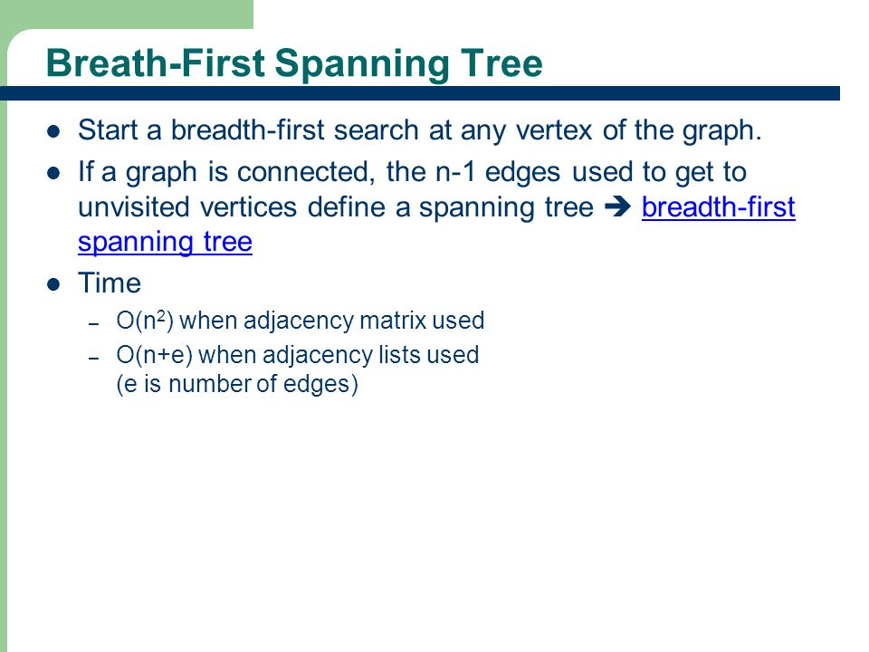 Breath-First Spanning Tree Start a breadth-first search at any vertex of the graph.