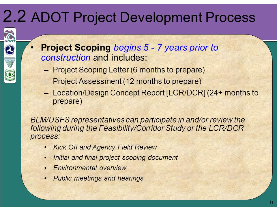 11 Project Scoping begins 5 - 7 years prior to construction and includes: –Project Scoping Letter (6 months to prepare) –Project Assessment (12 months