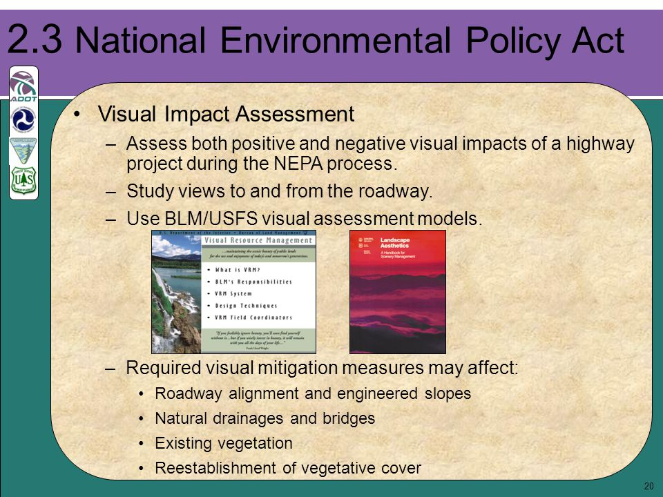 20 2.3 National Environmental Policy Act Visual Impact Assessment –Assess both positive and negative visual impacts of a highway project during the NEPA process.