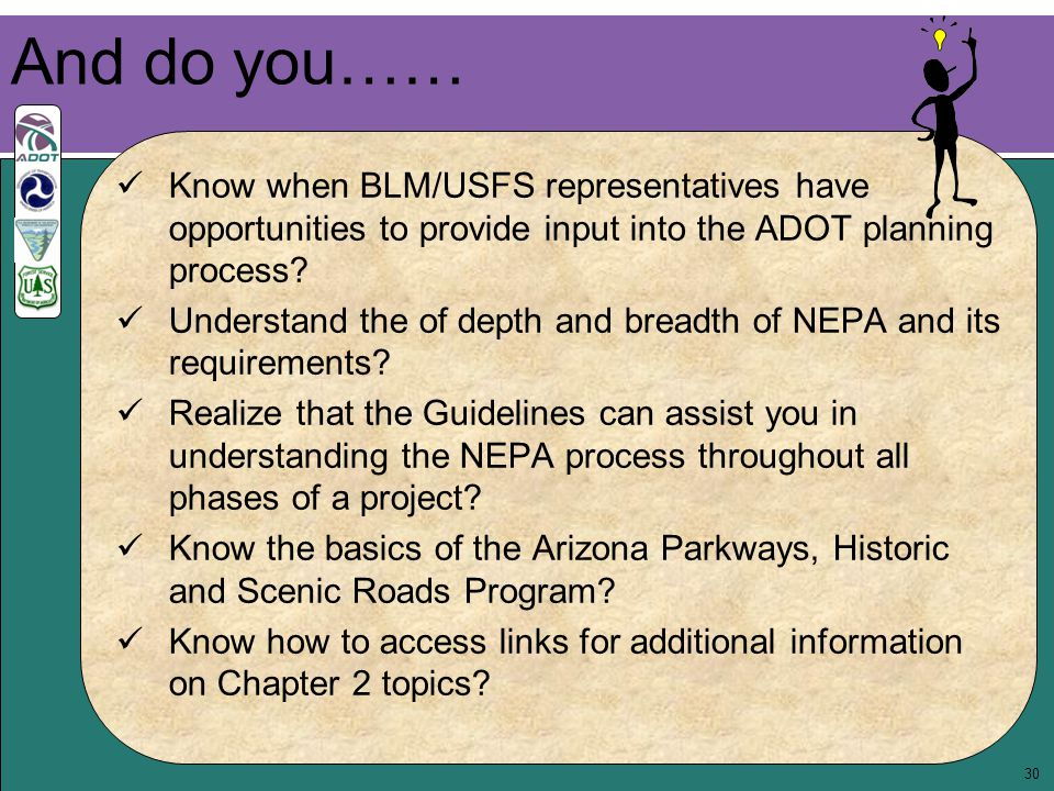 30 Know when BLM/USFS representatives have opportunities to provide input into the ADOT planning process? Understand the of depth and breadth of NEPA
