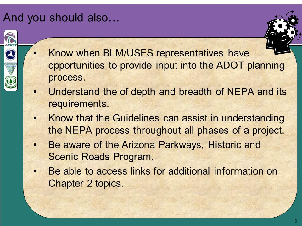 6 And you should also… Know when BLM/USFS representatives have opportunities to provide input into the ADOT planning process. Understand the of depth