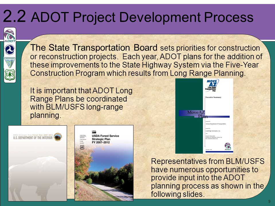 9 2.2 ADOT Project Development Process The State Transportation Board sets priorities for construction or reconstruction projects. Each year, ADOT pla