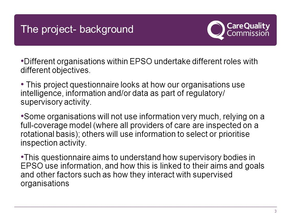 3 The project- background Different organisations within EPSO undertake different roles with different objectives. This project questionnaire looks at