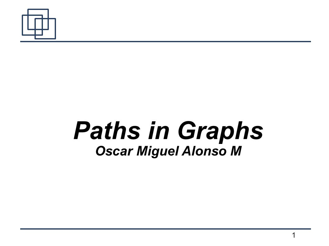 1 Paths in Graphs Oscar Miguel Alonso M