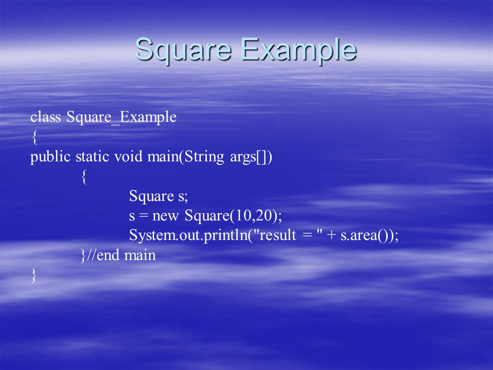 Square Example class Square_Example { public static void main(String args[]) { Squares; s = new Square(10,20); System.out.println(