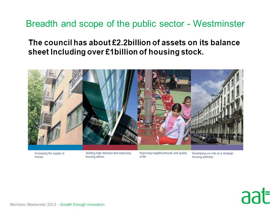 Breadth and scope of the public sector - Westminster The council has about £2.2billion of assets on its balance sheet Including over £1billion of hous