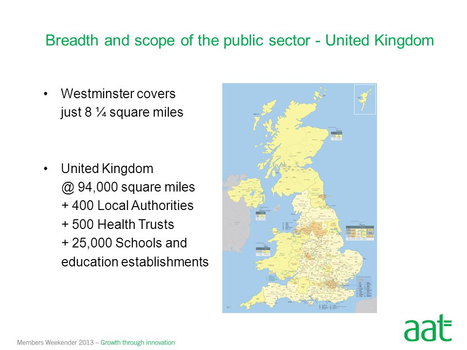 Westminster covers just 8 ¼ square miles United Kingdom @ 94,000 square miles + 400 Local Authorities + 500 Health Trusts + 25,000 Schools and educati