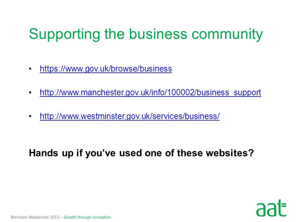 https://www.gov.uk/browse/business http://www.manchester.gov.uk/info/100002/business_support http://www.westminster.gov.uk/services/business/ Hands up