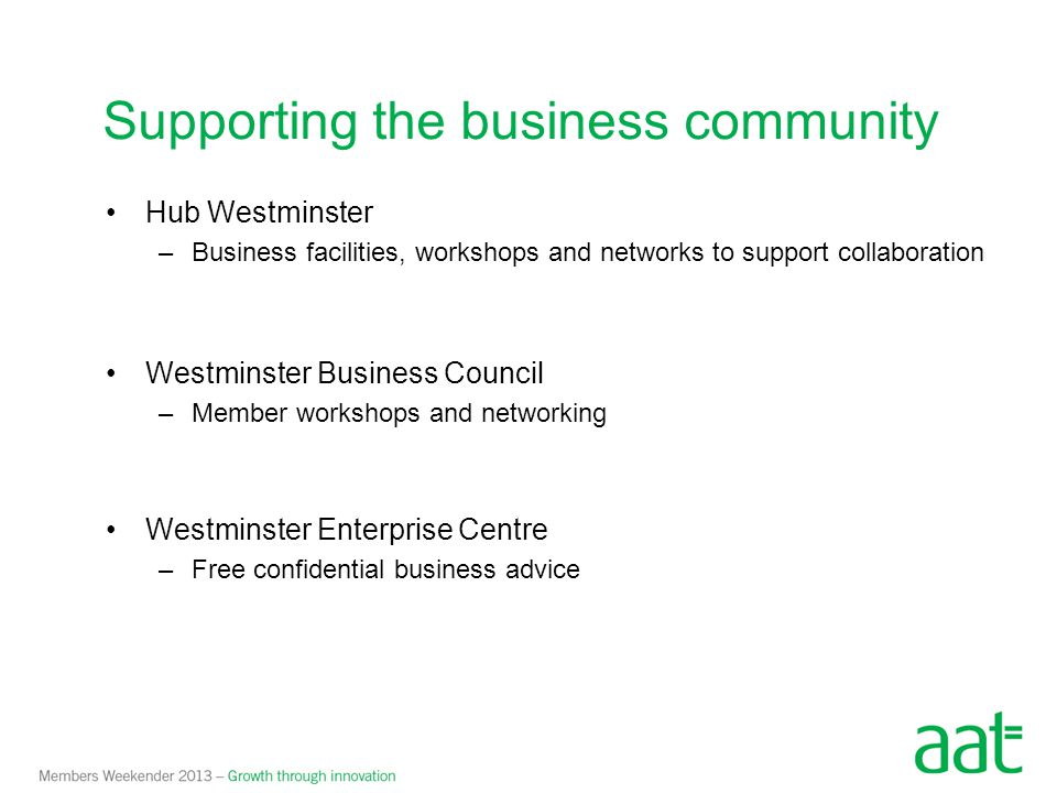 Hub Westminster –Business facilities, workshops and networks to support collaboration Westminster Business Council –Member workshops and networking We