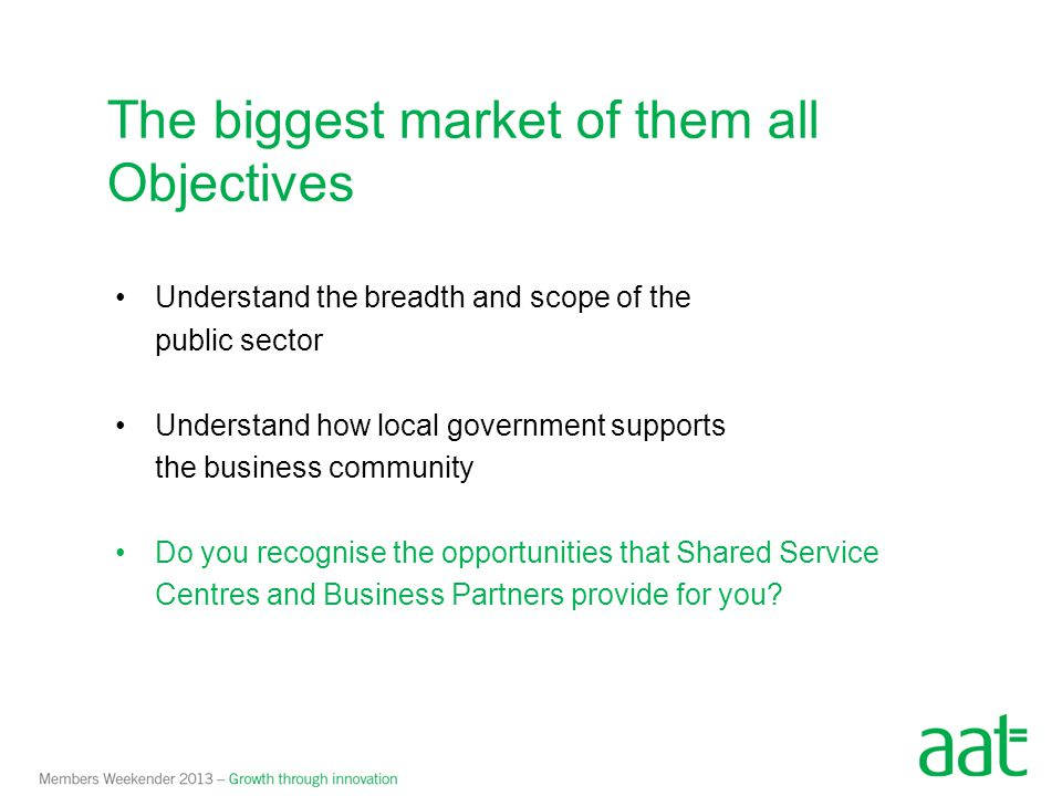 Understand the breadth and scope of the public sector Understand how local government supports the business community Do you recognise the opportuniti