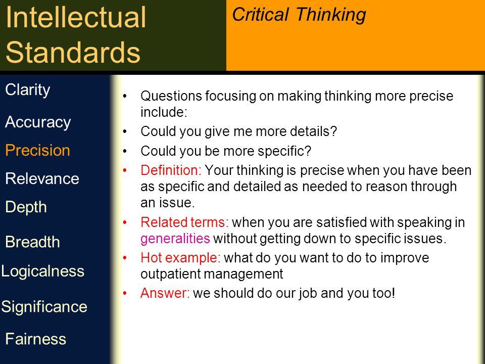 Critical Thinking Intellectual Standards دقت می توانی صریح تر باشی؟ می توانی جزئیات بیشتری ارائه کنی؟ می توانی دقیق تر باشی؟