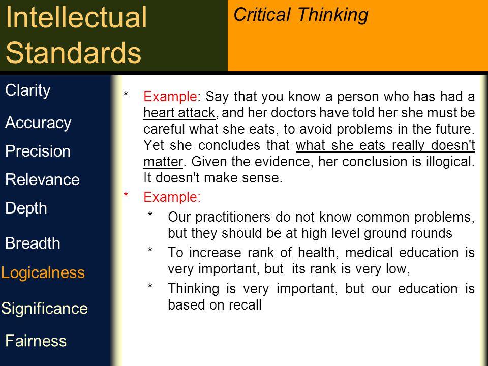 Critical Thinking Intellectual Standards منطقی بودن آیا این موارد معقول به نظر می رسند؟ آیا پاراگراف اول با پاراگراف آخر همخوانی دارد؟ آیا حرفهایت از شواهد ناشی می شوند؟