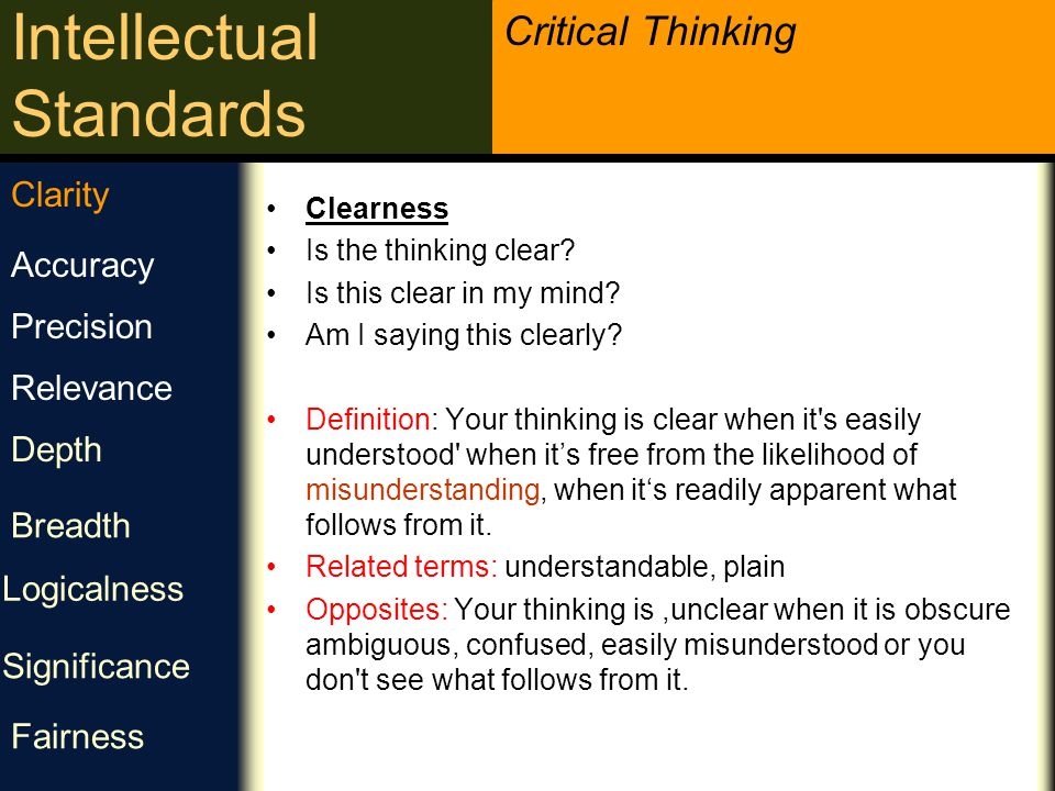 Critical Thinking Intellectual Standards Clarity Accuracy Precision Relevance Depth Breadth Logicalness Significance Fairness