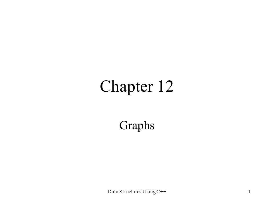 Data Structures Using C++1 Chapter 12 Graphs