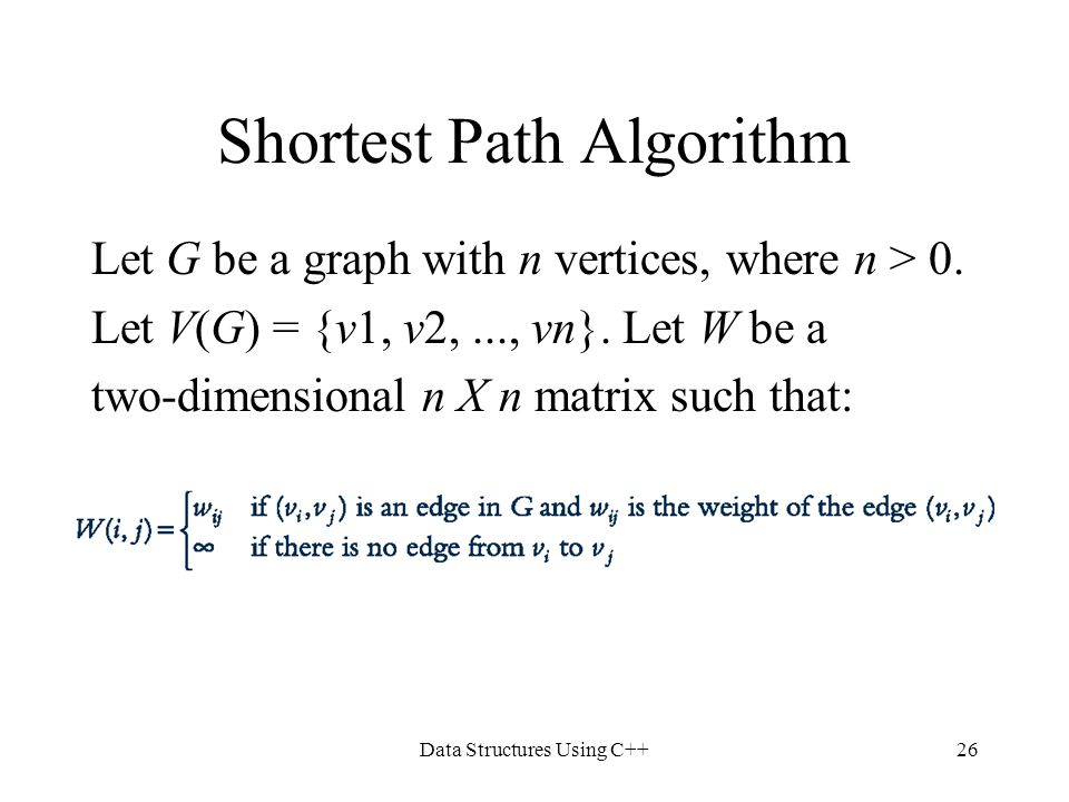 Data Structures Using C++26 Shortest Path Algorithm Let G be a graph with n vertices, where n > 0. Let V(G) = {v1, v2,..., vn}. Let W be a two-dimensi