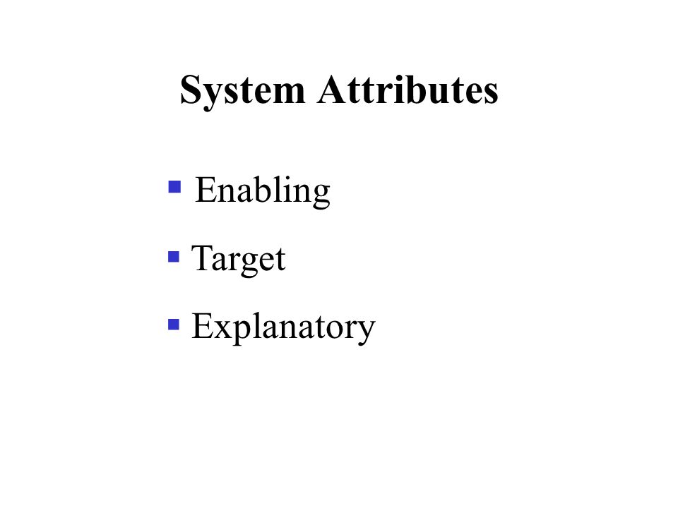 System Attributes  Enabling  Target  Explanatory