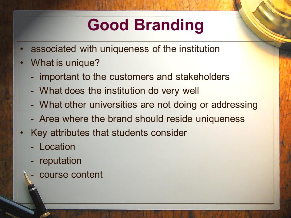 Good Branding associated with uniqueness of the institution What is unique.