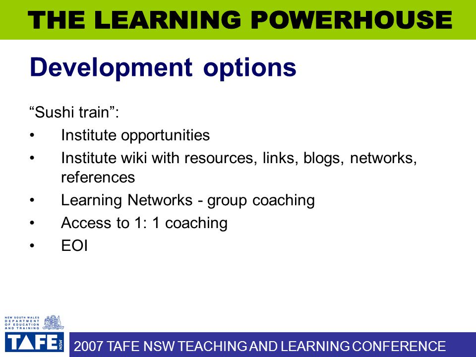 """2007 TAFE NSW TEACHING AND LEARNING CONFERENCE Development options """"Sushi train"""": Institute opportunities Institute wiki with resources, links, blogs,"""