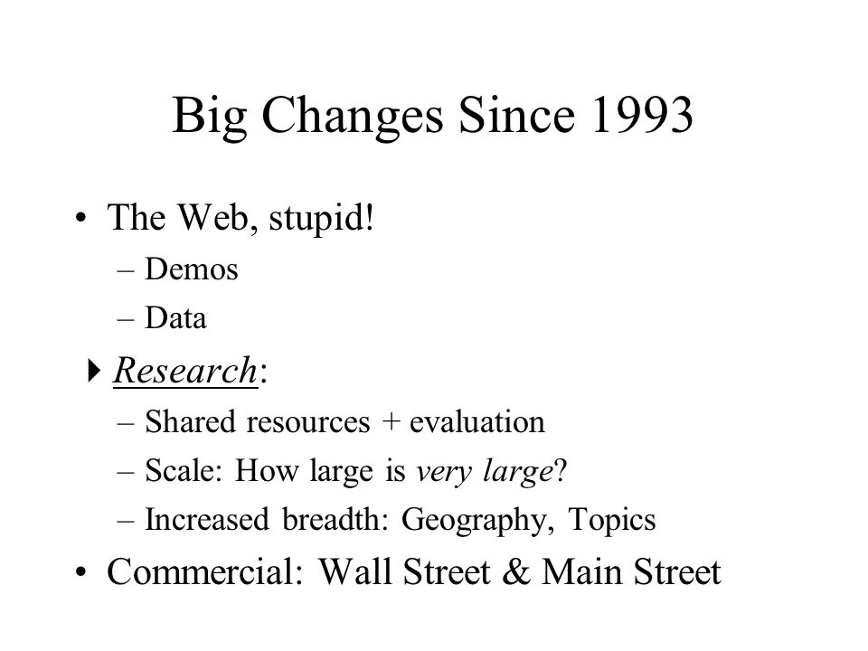 Big Changes Since 1993 The Web, stupid.