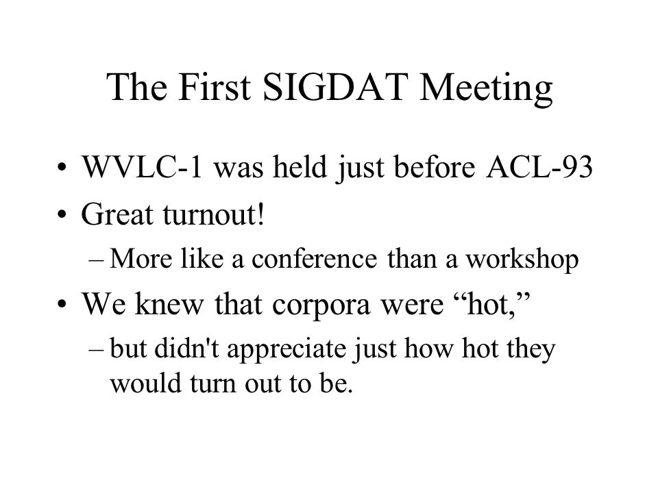 The First SIGDAT Meeting WVLC-1 was held just before ACL-93 Great turnout.